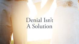 DENIAL ISN'T A SOLUTION