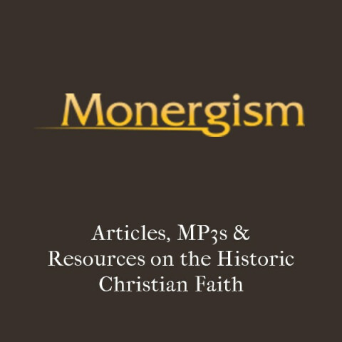 Monergism: Articles, MP3s & Resources on the Historic Christian Faith